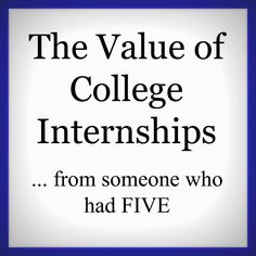 The Value of College Internships... from someone who had FIVE!