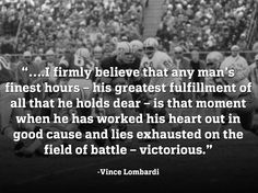 """Motivation Monday in honor of the Packers playing MNF tonight. Lombardi is one of the greatest to ever do it. Whether your """"battle field"""" (real battlefield appl Motivational Quotes For Athletes, Athlete Quotes, Soccer Quotes, Sport Quotes, Inspirational Quotes, Volleyball Quotes, Vince Lombardi Quotes, Badass Quotes, Meaningful Words"""