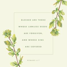 """7 """"Blessed are those whose lawless deeds are forgiven, and whose sins are covered; (Romans 4:7 ESV)"""