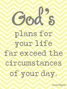 God's Plans for Your Life far Exceed the Circumstances of Your day ~ Blessing Quote
