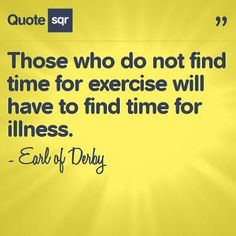 Those who do not find time for exercise will have to find time for illness.  - Earl of Derby #quotesqr #fitness #health #quotes