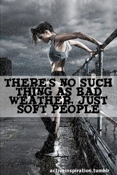 "one pinner said: ""LOVE running in the rain! It's not the weather that keeps you in....it's your 'self'. Worry about the wet clothes when you get back...not before you leave!"" --i am soo running in the rain next time!"