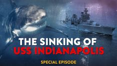 The Sinking of USS Indianapolis - What Happened to the Men on Board?