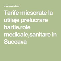 Tarife micsorate la utilaje prelucrare hartie,role medicale,sanitare in Suceava