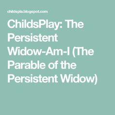 childsplay the persistent widow am i the parable of the persistent widow
