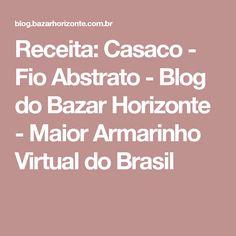 Receita: Casaco - Fio Abstrato - Blog do Bazar Horizonte - Maior Armarinho Virtual do Brasil