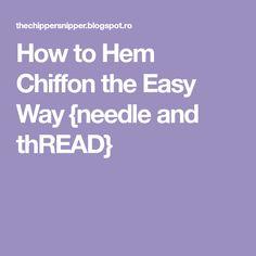 How to Hem Chiffon the Easy Way {needle and thREAD}