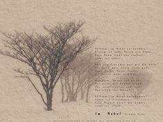 """Seltsam, im Nebel zu wandern!  Einsam ist jeder Busch und Stein,  Kein Baum sieht den andern,  Jeder ist allein.    Voll von Freunden war mir die Welt,  Als noch mein Leben licht war;  Nun, da der Nebel faellt,  Ist keiner mehr sichtbar.    Wahrlich, keiner ist weise,  Der nicht das Dunkel kennt,  Das unentrinnbar und leise  Von allem ihn trennt.    Seltsam, im Nebel zu wandern! Leben ist Einsamsein. Kein Mensch kennt den andern, Jeder ist allein.    Hesse, Hermann """"Im Nebel"""""""