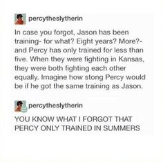 Percy Jackson everyone ----- Wait, I feel like he did though? Not as long as Jason, obviously, but didn't Percy still have to pass some tests and training at the wolf house before going to Camp Jupiter? Percy Jackson Memes, Percy Jackson Books, Percy Jackson Fandom, Poseidon Percy Jackson, Solangelo, Percabeth, Trials Of Apollo, Rick Riordan Books, Heroes Of Olympus