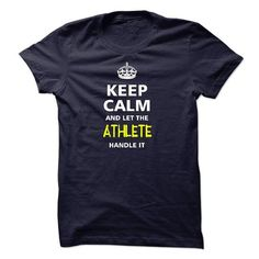 keep calm and let the ATHLETE handle it T Shirts, Hoodie Sweatshirts