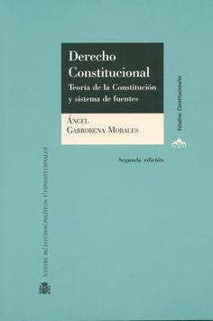 Derecho constitucional : teoría de la Constitución y sistema de fuentes / Ángel Garrorena Morales.  - Madrid : Centro de Estudios Políticos y Constitucionales, 2013. -  2a. ed.