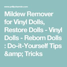 Mildew Remover for Vinyl Dolls, Restore Dolls - Vinyl Dolls - Reborn Dolls : Do-it-Yourself Tips & Tricks Diy Mold Remover, Mold Removal, Mildew Remover, Mildew Stains, Mold And Mildew, Get Rid Of Mold, Plastic Doll, Vinyl Dolls, Diy Molding