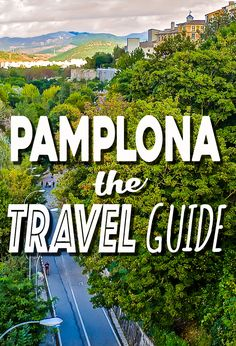 Planning to visit Pamplona, Spain? What to do, where to stay, getting to Pamplona, here's everything you need to know in THE Pamplona Travel Guide.
