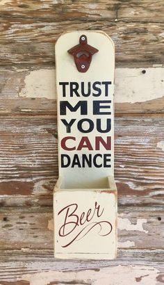 Items similar to Trust Me You Can Dance. Funny Sayings on Wooden Beer Bottle Opener. on Etsy Diy Bottle Opener, Beer Bottle Opener, Beer Bottles, Beer Crafts, Bottle Crafts, Wood Projects, Woodworking Projects, Projects To Try, Crafts To Make