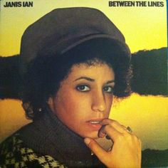 Janis Ian - Between The Lines, 1975. Janis is probably the archetype experiential song writer, and singers like Taylor Swift owe much to her achievement.