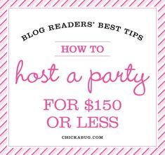 Blog readers best tips for how to host a party without going over budget -- this post has some great ideas.