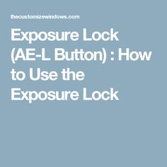Exposure Lock (AE-L Button) : How to Use the Exposure Lock