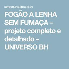 FOGÃO A LENHA SEM FUMAÇA – projeto completo e detalhado – UNIVERSO BH