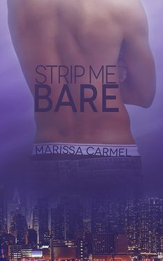 Strip me Bare | Marissa Carmel | Oct 7 2013 | https://www.goodreads.com/book/show/18001430-strip-me-bare | #newadult #erotica #contemporary