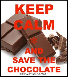 KEEP calm and save the chocolate by frugalista blog, world chocolate shortage, humor