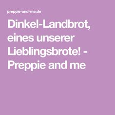 Dinkel-Landbrot, eines unserer Lieblingsbrote! - Preppie and me