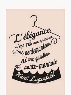 """""""L'élégance n'est ni une question de portemanteau, ni une question de porte-monnaie"""" Karl Lagerfeld"""