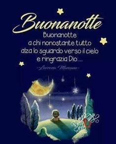 Immagini Day For Night, Good Night, Italian Quotes, Make Me Smile, Wish, Life Quotes, Movie Posters, Irene, Dolce