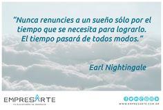 """""""Nunca renuncies a un sueño sólo por el tiempo que se necesita para lograrlo. El tiempo pasará de todos modos."""" Earl Nightingale #frases #quotes #MarcaPersonal #SocialMedia"""