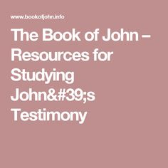 The Book of John – Resources for Studying John's Testimony