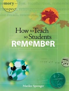 Here's a book on helping students remember.  First chapter is a free download.  Let us know your thoughts on helping students remember what they are taught!
