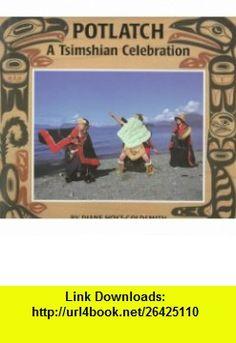 Potlatch A Tsimshian Celebration (9780823412907) Diane Hoyt-Goldsmith, Lawrence Migdale , ISBN-10: 0823412903  , ISBN-13: 978-0823412907 ,  , tutorials , pdf , ebook , torrent , downloads , rapidshare , filesonic , hotfile , megaupload , fileserve
