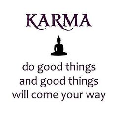 They said it would happen and I didn't believe it. Good karma is finally coming my way.