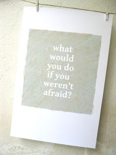 What would you do if you weren't afraid - BLUEGREEN - Digital Print on LInen-Textured Paper. $30.00, via Etsy.