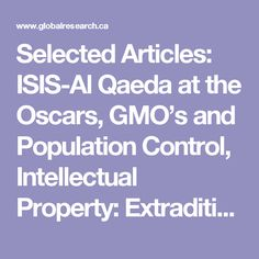 Selected Articles: ISIS-Al Qaeda at the Oscars, GMO's and Population Control, Intellectual Property: Extradition of Kim Dotcom | Global Research - Centre for Research on Globalization