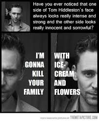 That's Tom Hiddles for ya