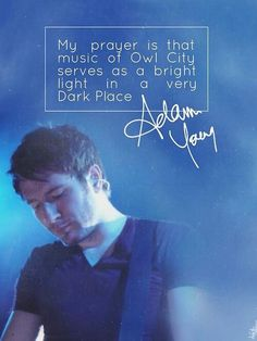 Adam Young my role model! I absolutely adore his Christian morals! Owl City Quotes, Ten Million Fireflies, Adam Young, City Sky, My Future Boyfriend, Feeling Alone, My Prayer, Mayday Parade, Music Love