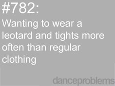 Yep I wish that I could wear a leotard and tights to school