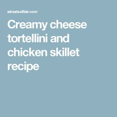 There's something magical about one pot pasta dinners and this creamy cheese tortellini and chicken skillet is the ultimate combination of weeknight convenience and homey comfort food Tortellini Bake, Chicken Tortellini, Cheese Tortellini, Chicken Skillet Recipes, Skillet Meals, Chicken Casserole, Pasta Dinners, Baked Spaghetti, One Pot Pasta