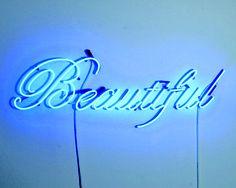 Beautiful. (Blue neon sign by John Kalymnios, 2008.)