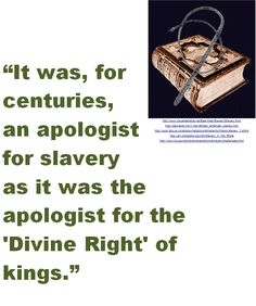 Religion was, for centuries, an apologist for slavery as it was the apologist for the 'Divine Right' of kings - Henry Louis 'HL'. Mencken.