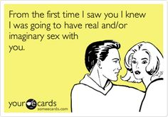 33 Hilarious E-Cards That Are Better At Flirting Than You've Ever Been | Page 2 | Thought Catalog