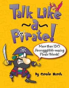 Talk Like a Pirate! a dictionary of fascinating words and terms straight from the Golden Age of Piracy
