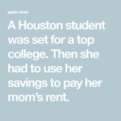 A Houston student was set for a top college. Then she had to use her savings to pay her mom's rent. Houston High School, Bless The Child, Top Colleges, The Washington Post, High School Students, Mom, College Guys, Mothers