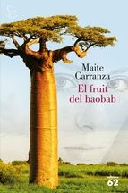SANT JORDI-2013. Maite Carranza. El fruit del baobab. N(CAR)FRU http://elmeuargus.biblioteques.gencat.cat/record=b1816502~S43*cat http://www.lecturalia.com/libro/77964/el-fruto-del-baobab