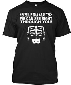 Discover Never Lie To A X Ray Tech Special T-Shirt, a custom product made just for you by Teespring. Radiology Schools, Radiology Student, Radiology Humor, Medical Jokes, Dental Jokes, Radiologic Technology, Cute Shirt Designs, Rad Tech, Tech Humor