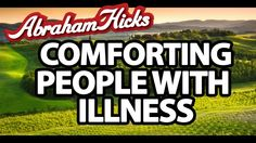 Abraham Hicks - Comforting People With Illness