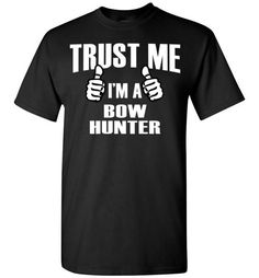 Trust Me I'm A Bow Hunter   TshirtsFind out more at https://www.anzstyle.com/products/trust-me-im-a-bow-hunter-tshirts-1 #tee #tshirt #named tshirt #hobbie tshirts #Trust Me I'm A Bow Hunter   Tshirts