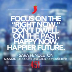 """We're sharing our #451Resolutions for 2015.   Resolution of the Day:   """"Focus on the 'Right Now.' Don't dwell on the past. Happy now, happier future.""""  - Sara Pendleton, Assistant Account Director, Consumer PR"""
