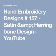 Hand Embroidery Designs # 157 - Satin & Herring bone Design - YouTube