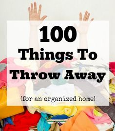 If you want to live an organized life, then you need to declutter your home. That means getting rid of things! Here are 100 things to throw away today!